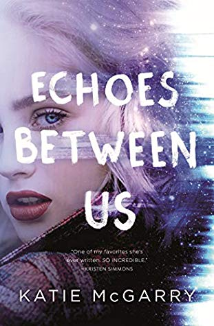 ARC Review:  Echoes Between Us by Katie McGarry
