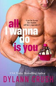 Book Blitz with Giveaway:  All I Wanna Do is You by Dylann Crush