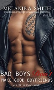 Blog Tour with Giveaway:  Bad Boys Don't Make Good Boyfriends (Life Lessons #2) by Melanie A. Smith