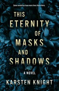 Blog Tour with Giveaway:  This Eternity of Masks and Shadows by Karsten Knight