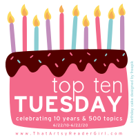 Top Ten Tuesday:  Celebrating 10 Years and 500 Topics