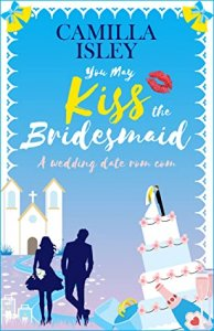 Blog Tour Review with Giveaway:  You May Kiss the Bridesmaid (First Comes Love #6) by Camilla Isley