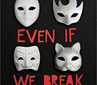 ARC Review:  Even If We Break by Marieke Nijkamp
