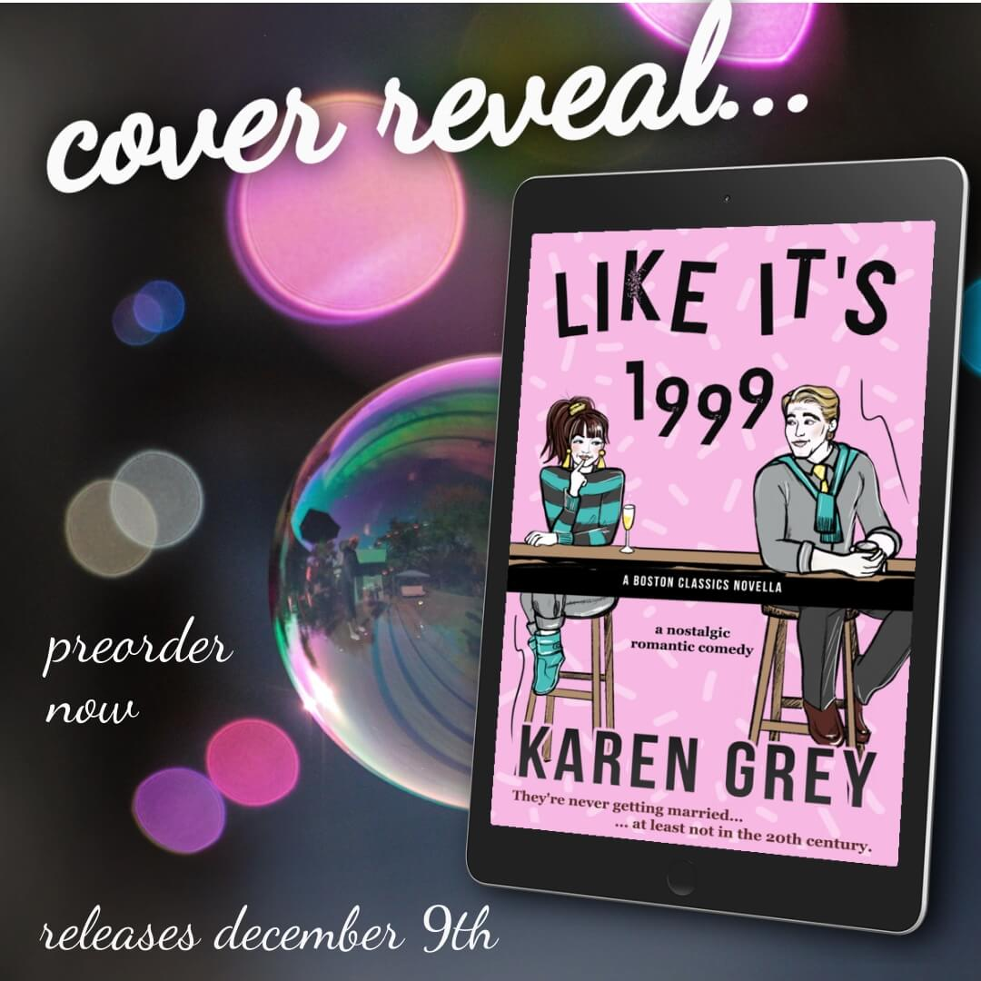 Cover Reveal:  Like It's 1999 (Boston Classics #2.5) by Karen Grey