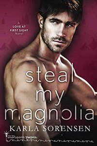 Blog Tour Review:  Steal My Magnolia (Love at First Sight #3) by Karla Sorensen