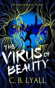 Book Blitz:  The Virus of Beauty by C.B. Lyall