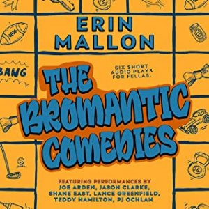 Audiobook Review – The Bromantic Comedies:  Six Short Audio Plays for Fellas by Erin Mallon