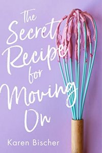 Blog Tour Review:  The Secret Recipe for Moving On by Karen Bischer