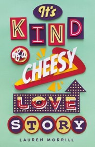 Blog Tour with Giveaway:  It's Kind of a Cheesy Love Story by Lauren Morrill