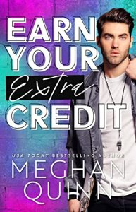 Blog Tour Review:  Earn Your Extra Credit by Meghan Quinn