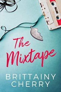 Blog Tour Review with Giveaway: The Mixtape by Brittainy Cherry