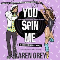 Audiobook Review:  You Spin Me (Boston Classics #3) by Karen Grey