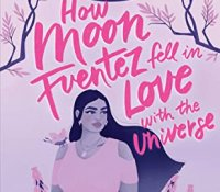 ARC Review:  How Moon Fuentez Fell in Love with the Universe by Raquel Vasquez Gilliland